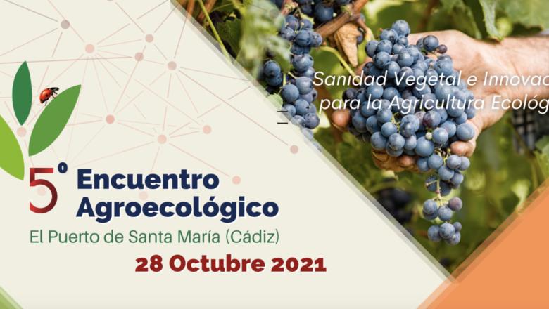 "V ENCUENTRO AGROECOLÓGICO ""Sanidad Vegetal e Innovación para la Agricultura Ecológica"""